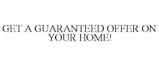 GET A GUARANTEED OFFER ON YOUR HOME! trademark