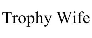 TROPHY WIFE trademark