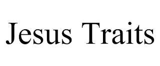 JESUS TRAITS trademark