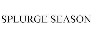 SPLURGE SEASON trademark