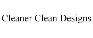 CLEANER CLEAN DESIGNS trademark