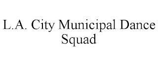 L.A. CITY MUNICIPAL DANCE SQUAD trademark