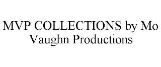 MVP COLLECTIONS BY MO VAUGHN PRODUCTIONS trademark
