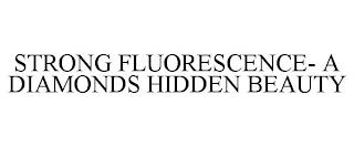 STRONG FLUORESCENCE- A DIAMONDS HIDDEN BEAUTY trademark