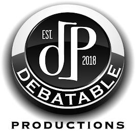 EST. DP 2018 DEBATABLE PRODUCTIONS trademark