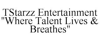 "TSTARZZ ENTERTAINMENT ""WHERE TALENT LIVES & BREATHES"" trademark"