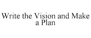 WRITE THE VISION AND MAKE A PLAN trademark