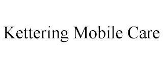 KETTERING MOBILE CARE trademark