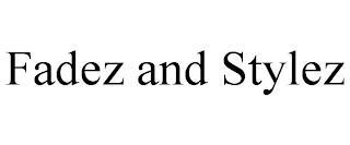 FADEZ AND STYLEZ trademark