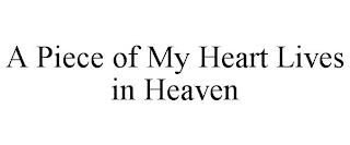 A PIECE OF MY HEART LIVES IN HEAVEN trademark
