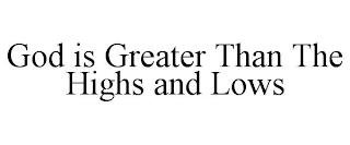 GOD IS GREATER THAN THE HIGHS AND LOWS trademark