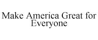MAKE AMERICA GREAT FOR EVERYONE trademark
