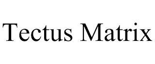 TECTUS MATRIX trademark
