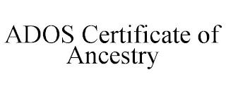 ADOS CERTIFICATE OF ANCESTRY trademark