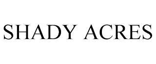 SHADY ACRES trademark