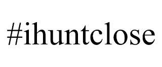 #IHUNTCLOSE trademark