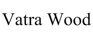 VATRA WOOD trademark