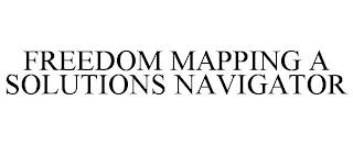 FREEDOM MAPPING A SOLUTIONS NAVIGATOR trademark