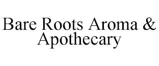 BARE ROOTS AROMA & APOTHECARY trademark