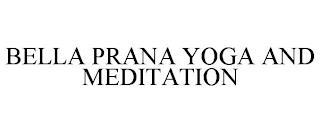 BELLA PRANA YOGA AND MEDITATION trademark