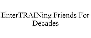 ENTERTRAINING FRIENDS FOR DECADES trademark