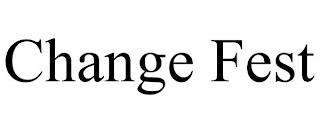 CHANGE FEST trademark