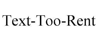 TEXT-TOO-RENT trademark