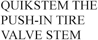 QUIKSTEM THE PUSH-IN TIRE VALVE STEM trademark