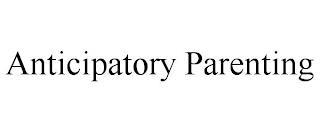ANTICIPATORY PARENTING trademark