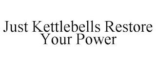 JUST KETTLEBELLS RESTORE YOUR POWER trademark