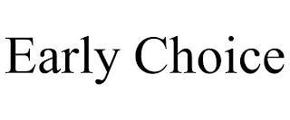 EARLY CHOICE trademark
