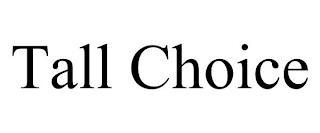 TALL CHOICE trademark