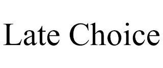 LATE CHOICE trademark