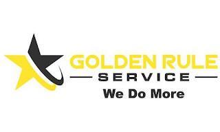 GOLDEN RULE SERVICE WE DO MORE trademark