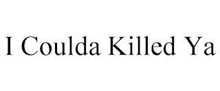 I COULDA KILLED YA trademark