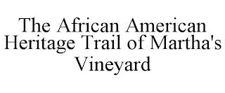 THE AFRICAN AMERICAN HERITAGE TRAIL OF MARTHA'S VINEYARD trademark