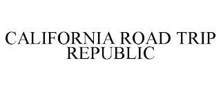 CALIFORNIA ROAD TRIP REPUBLIC trademark