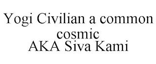 YOGI CIVILIAN A COMMON COSMIC AKA SIVA KAMI trademark