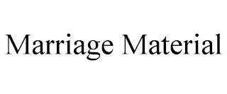 MARRIAGE MATERIAL trademark