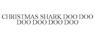 CHRISTMAS SHARK DOO DOO DOO DOO DOO DOO trademark