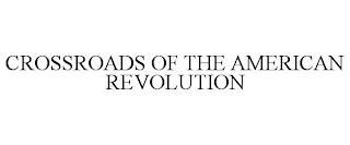 CROSSROADS OF THE AMERICAN REVOLUTION trademark
