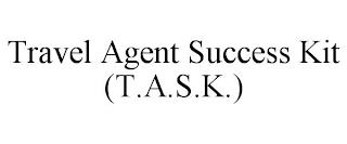 TRAVEL AGENT SUCCESS KIT (T.A.S.K.) trademark