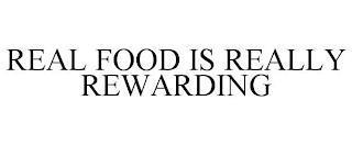 REAL FOOD IS REALLY REWARDING trademark
