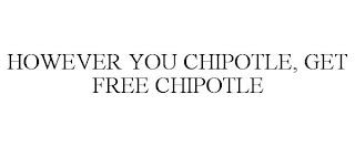 HOWEVER YOU CHIPOTLE, GET FREE CHIPOTLE trademark