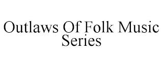 OUTLAWS OF FOLK MUSIC SERIES trademark