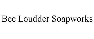 BEE LOUDDER SOAPWORKS trademark
