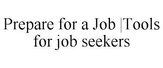 PREPARE FOR A JOB  TOOLS FOR JOB SEEKERS trademark