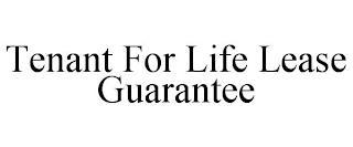 TENANT FOR LIFE LEASE GUARANTEE trademark