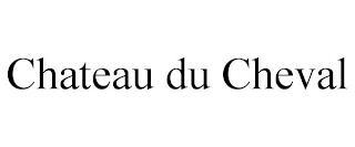 CHATEAU DU CHEVAL trademark