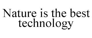 NATURE IS THE BEST TECHNOLOGY trademark